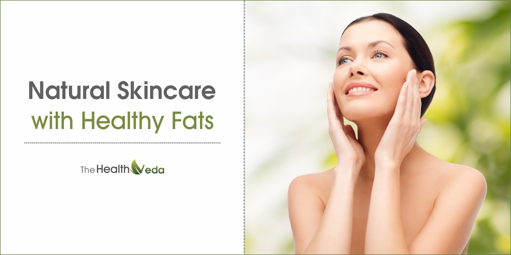 Natural skincare with Healthy Fats