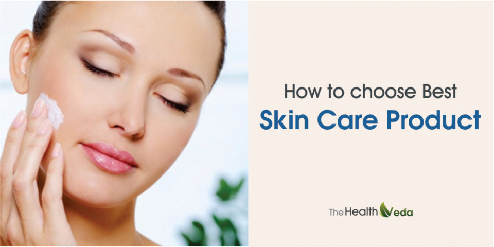 How to choose Best Skin Care Product?
