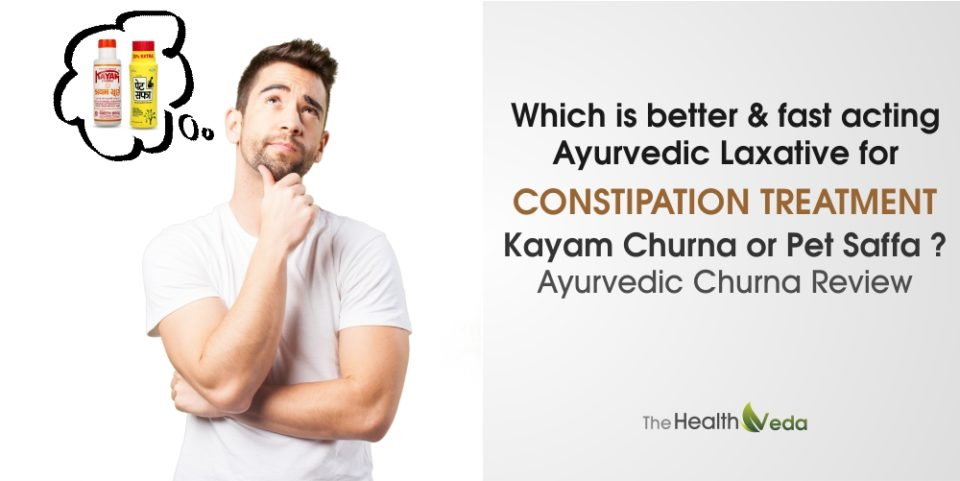 Which is better & fast acting Ayurvedic Laxative for Constipation Treatment- Kayam Churna or Pet Saffa?