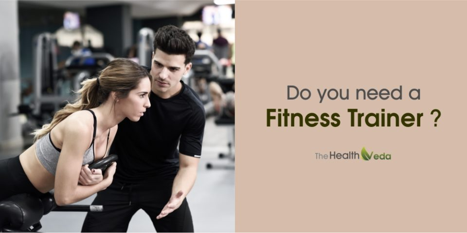 Do you need a Fitness Trainer?