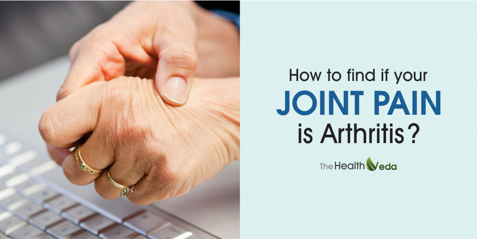 How to Find if your Joint Pain is Arthritis?