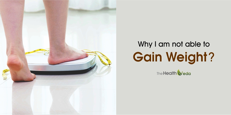 Why I am not able to gain weight