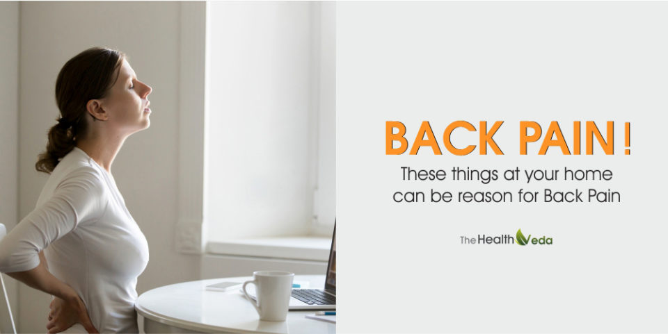 Back Pain! These things at your home can be reason for Back Pain