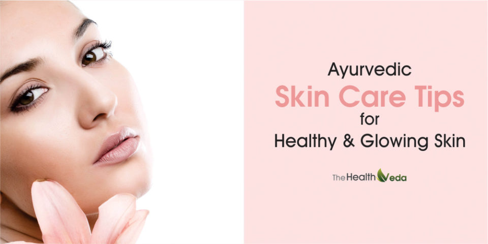 Ayurvedic Skin Care Tips for Healthy and Glowing Skin