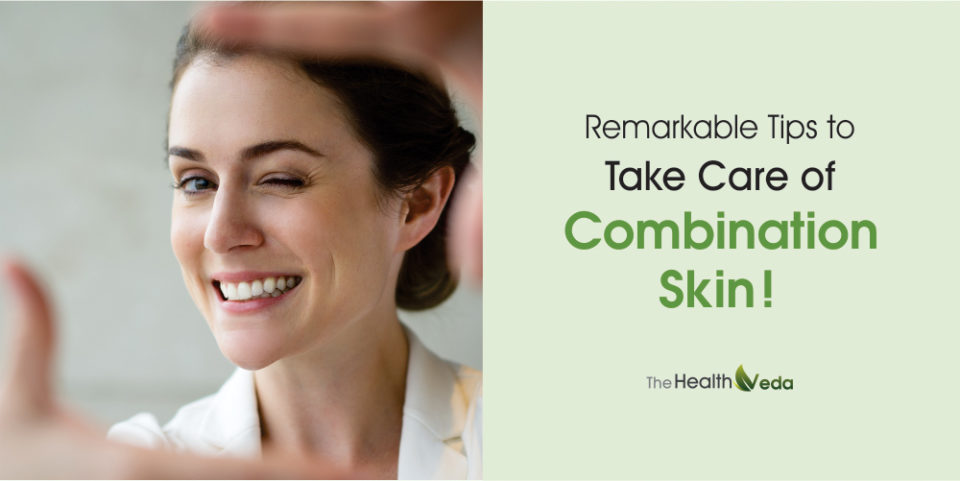 Remarkable Tips to Take Care of Combination Skin