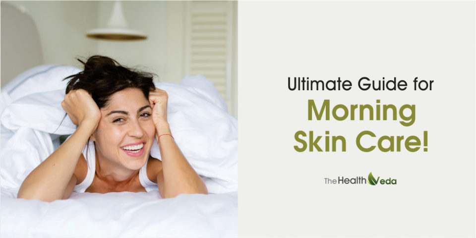 Ultimate Guide for Morning Skin Care!